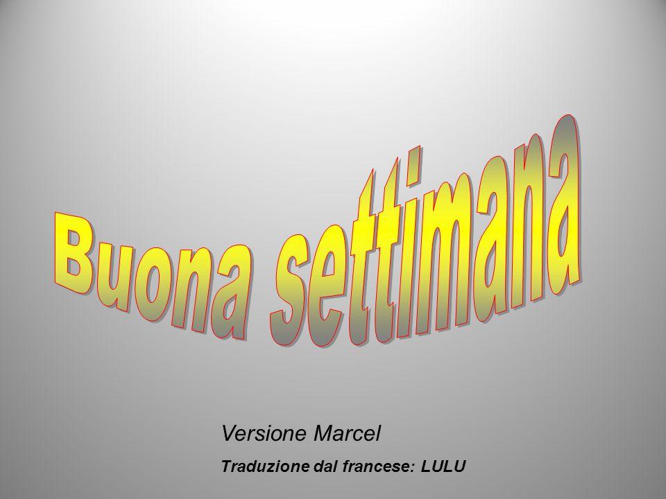 Versione Marcel Traduzione dal francese: LULU