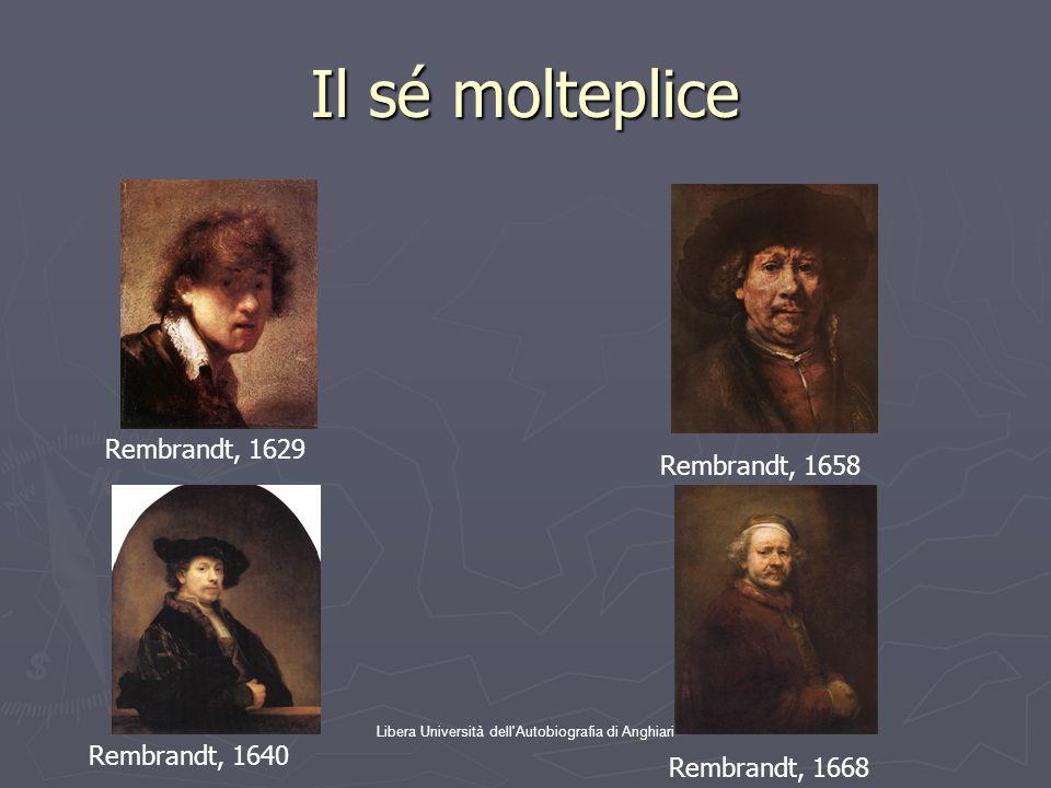 Libera Università dell'Autobiografia di Anghiari Il sé molteplice Rembrandt, 1658 Rembrandt, 1668 Rembrandt, 1629 Rembrandt, 1640
