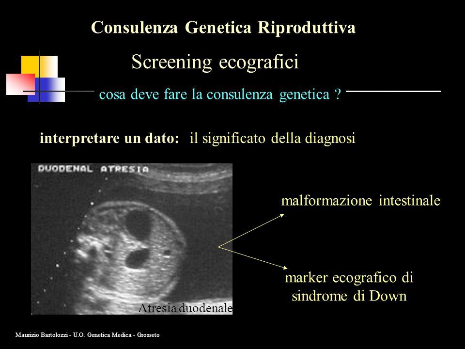 Consulenza Genetica Riproduttiva Screening ecografici cosa deve fare la consulenza genetica ? interpretare un dato:il significato della diagnosi malfo