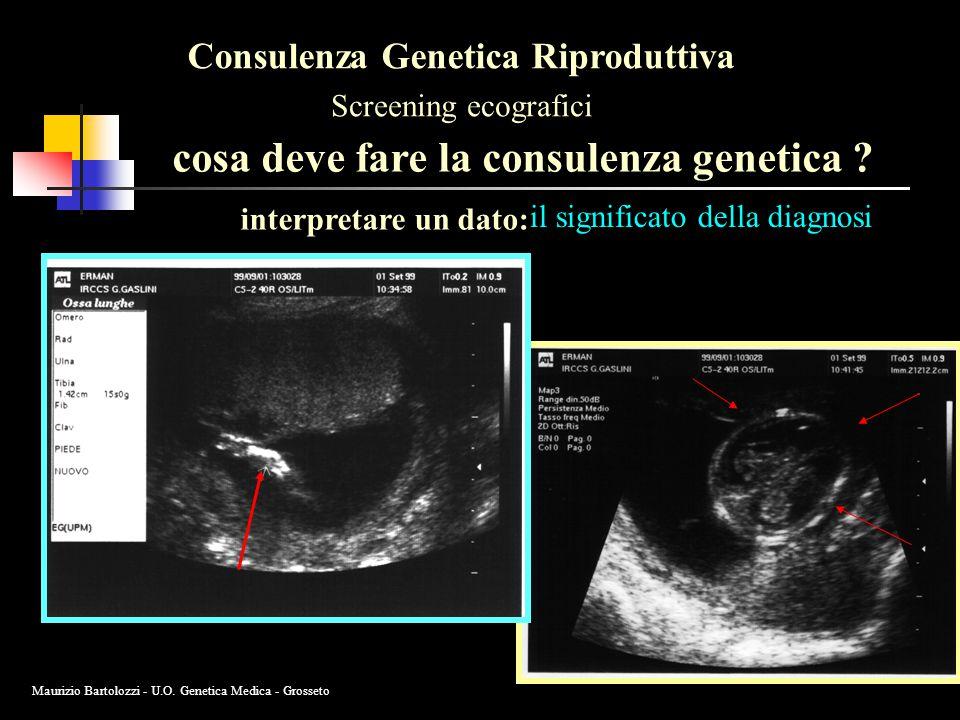 interpretare un dato: il significato della diagnosi Consulenza Genetica Riproduttiva Screening ecografici cosa deve fare la consulenza genetica ? Maur