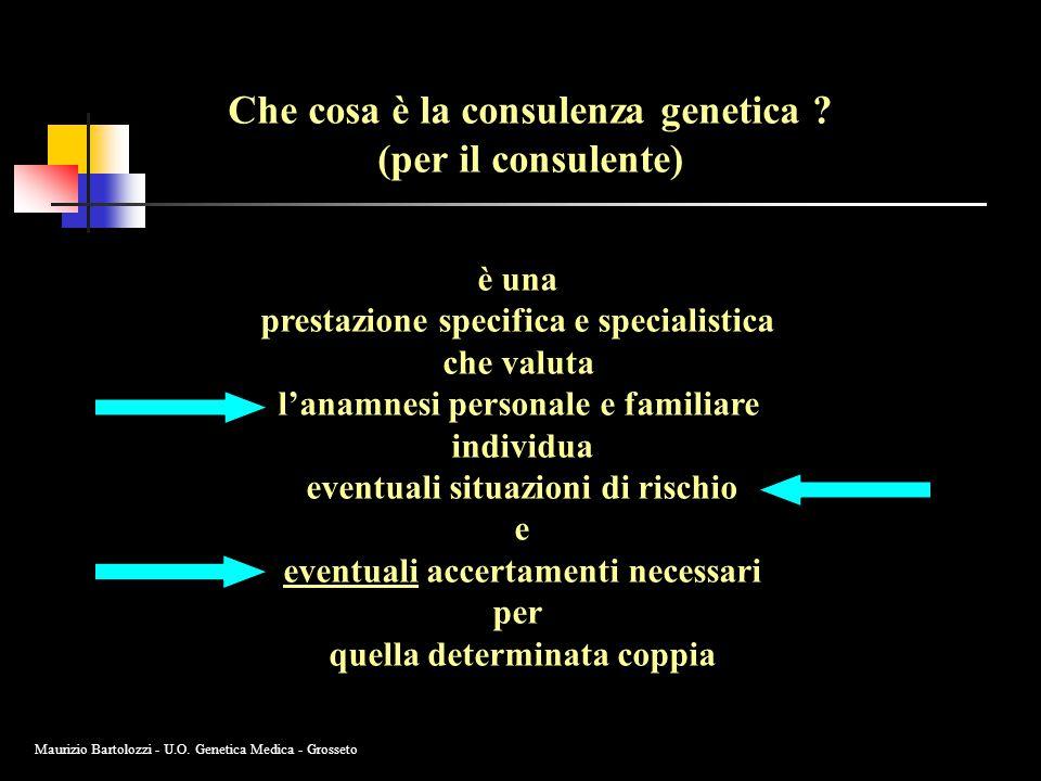 Che cosa è la consulenza genetica ? (per il consulente) è una prestazione specifica e specialistica che valuta l'anamnesi personale e familiare indivi