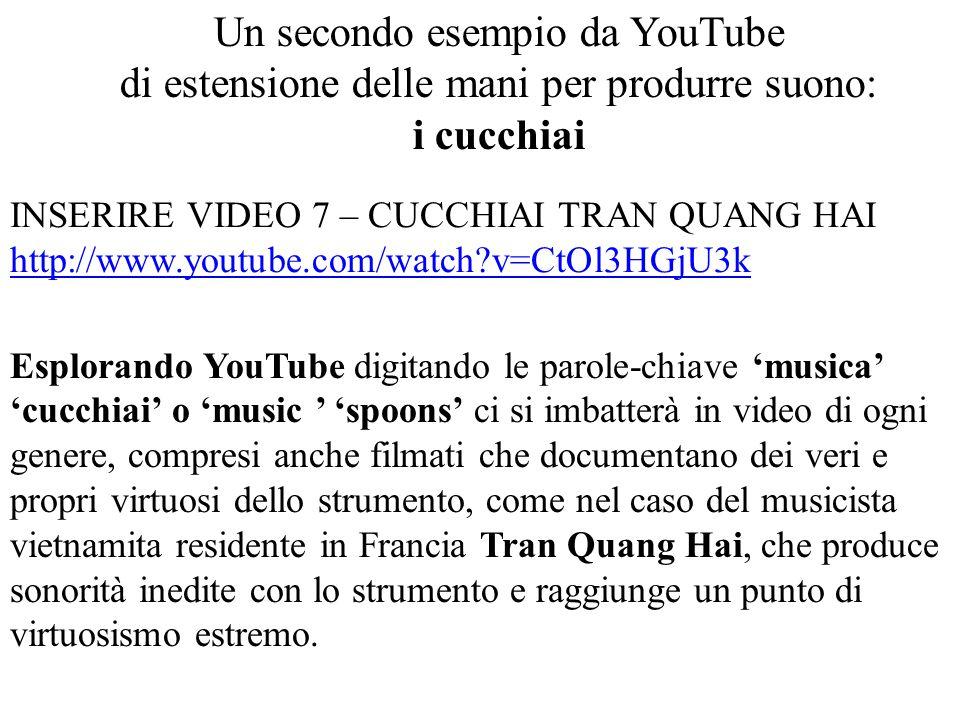 Esplorando YouTube digitando le parole-chiave 'musica' 'cucchiai' o 'music ' 'spoons' ci si imbatterà in video di ogni genere, compresi anche filmati