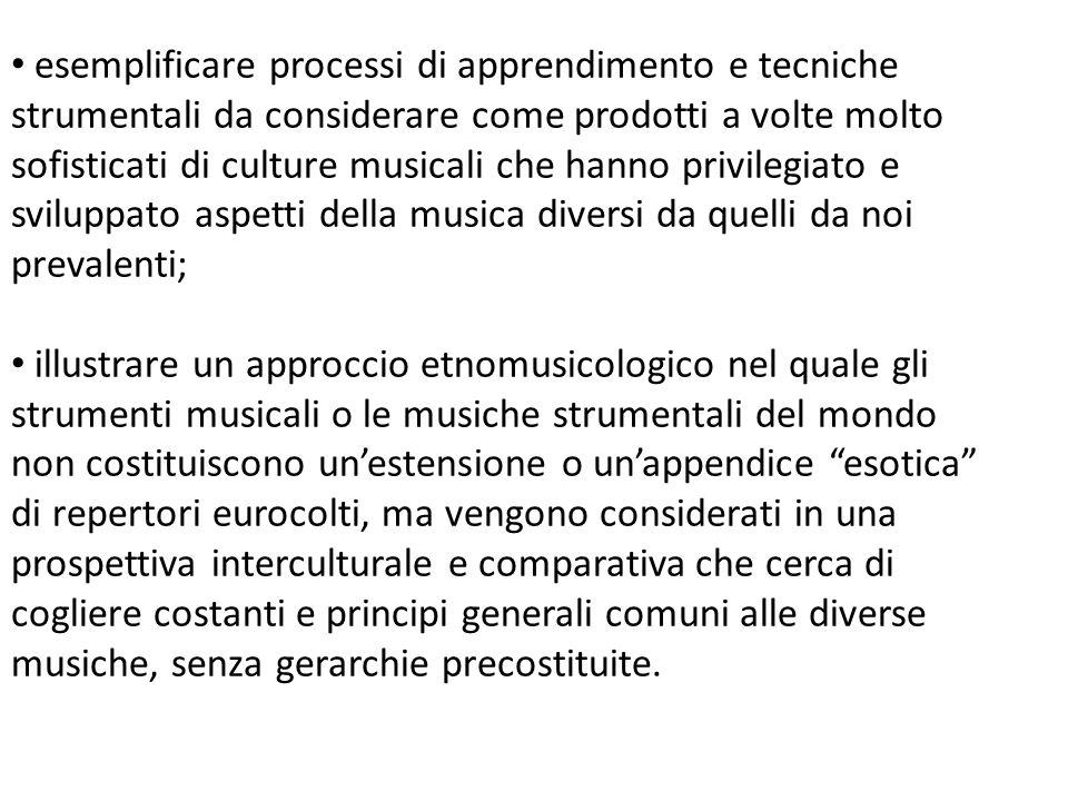 esemplificare processi di apprendimento e tecniche strumentali da considerare come prodotti a volte molto sofisticati di culture musicali che hanno pr