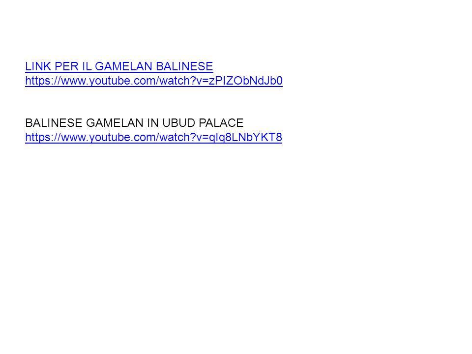 LINK PER IL GAMELAN BALINESE https://www.youtube.com/watch?v=zPIZObNdJb0 BALINESE GAMELAN IN UBUD PALACE https://www.youtube.com/watch?v=qIq8LNbYKT8