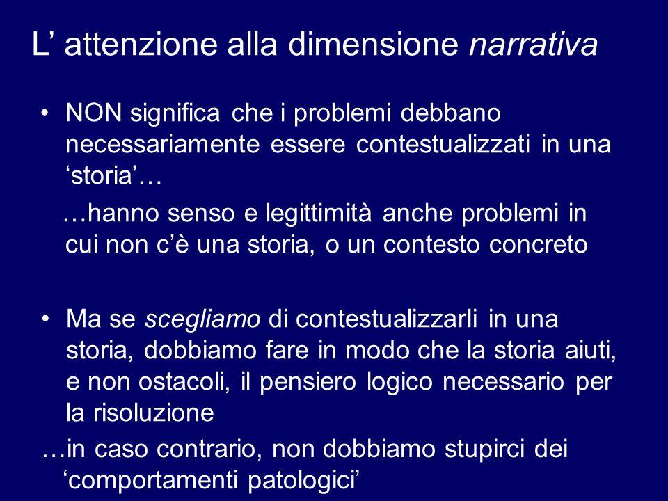 L' attenzione alla dimensione narrativa NON significa che i problemi debbano necessariamente essere contestualizzati in una 'storia'… …hanno senso e l