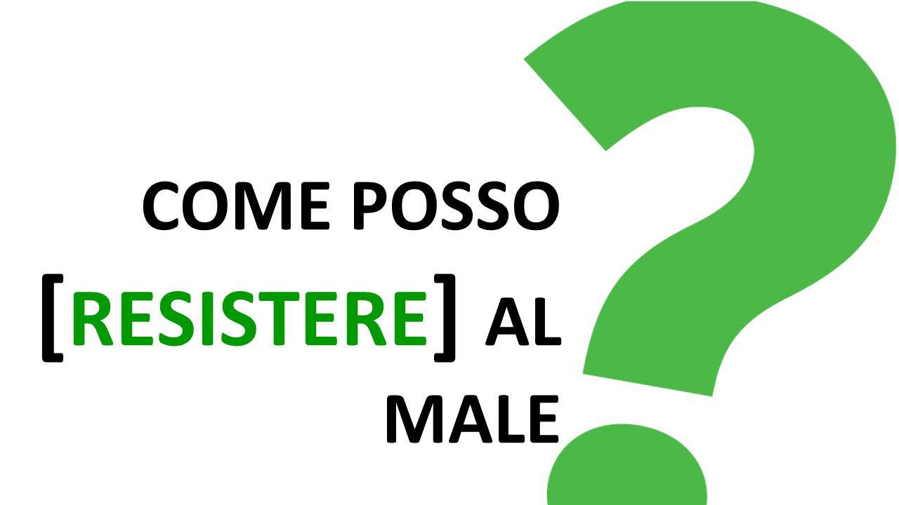 COME POSSO [ RESISTERE ] AL MALE