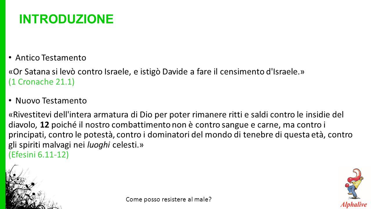 INTRODUZIONE Antico Testamento «Or Satana si levò contro Israele, e istigò Davide a fare il censimento d'Israele.» (1 Cronache 21.1) Nuovo Testamento