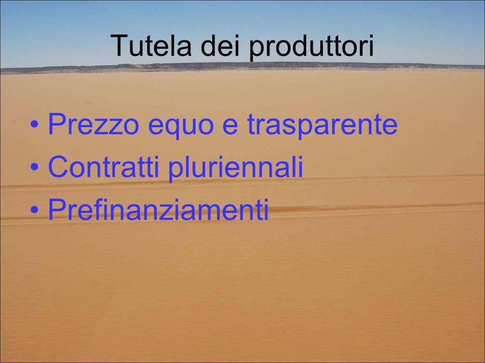 Tutela dei produttori Prezzo equo e trasparente Contratti pluriennali Prefinanziamenti