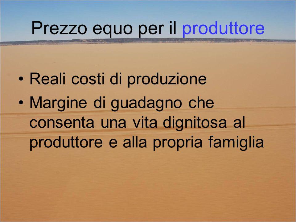 Prezzo equo per il produttore Reali costi di produzione Margine di guadagno che consenta una vita dignitosa al produttore e alla propria famiglia