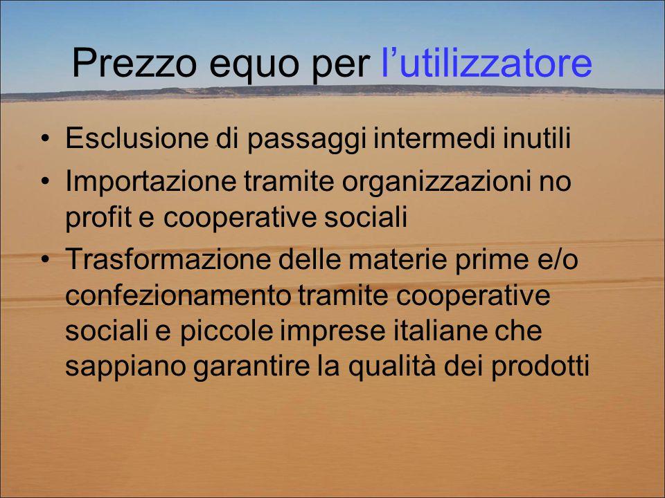 Prezzo equo per l'utilizzatore Esclusione di passaggi intermedi inutili Importazione tramite organizzazioni no profit e cooperative sociali Trasformaz