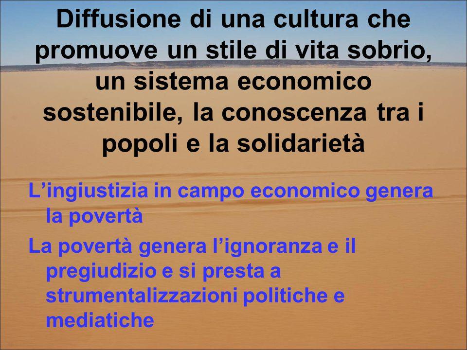Diffusione di una cultura che promuove un stile di vita sobrio, un sistema economico sostenibile, la conoscenza tra i popoli e la solidarietà L'ingius