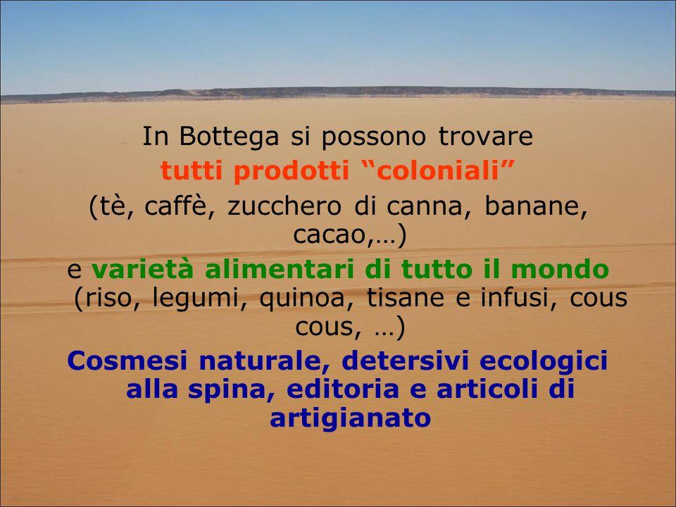 """In Bottega si possono trovare tutti prodotti """"coloniali"""" (tè, caffè, zucchero di canna, banane, cacao,…) e varietà alimentari di tutto il mondo (riso,"""