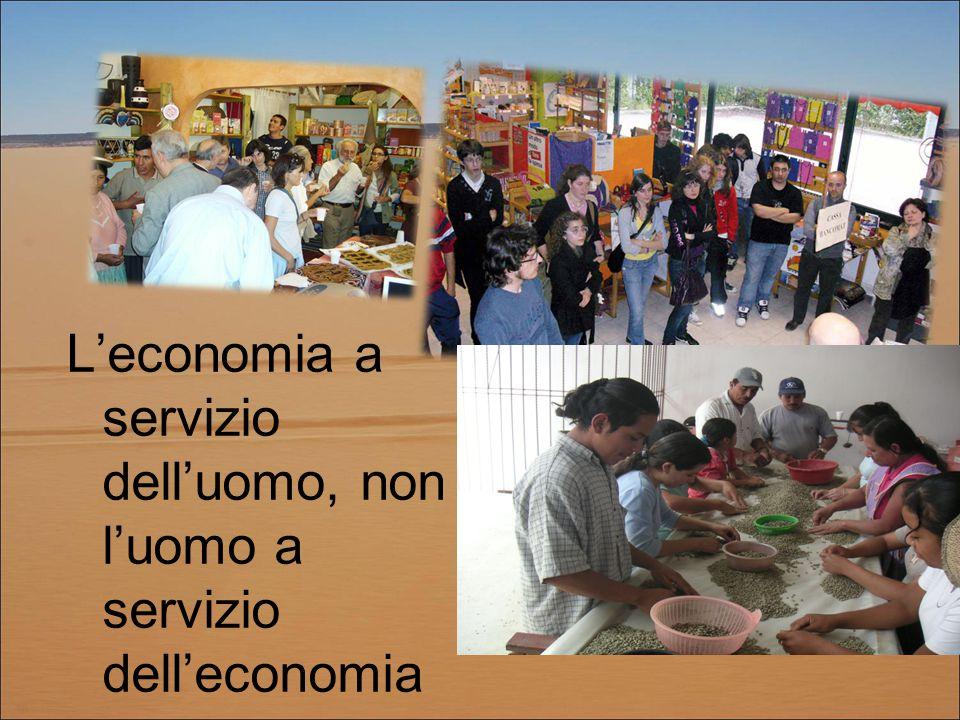 L'economia a servizio dell'uomo, non l'uomo a servizio dell'economia