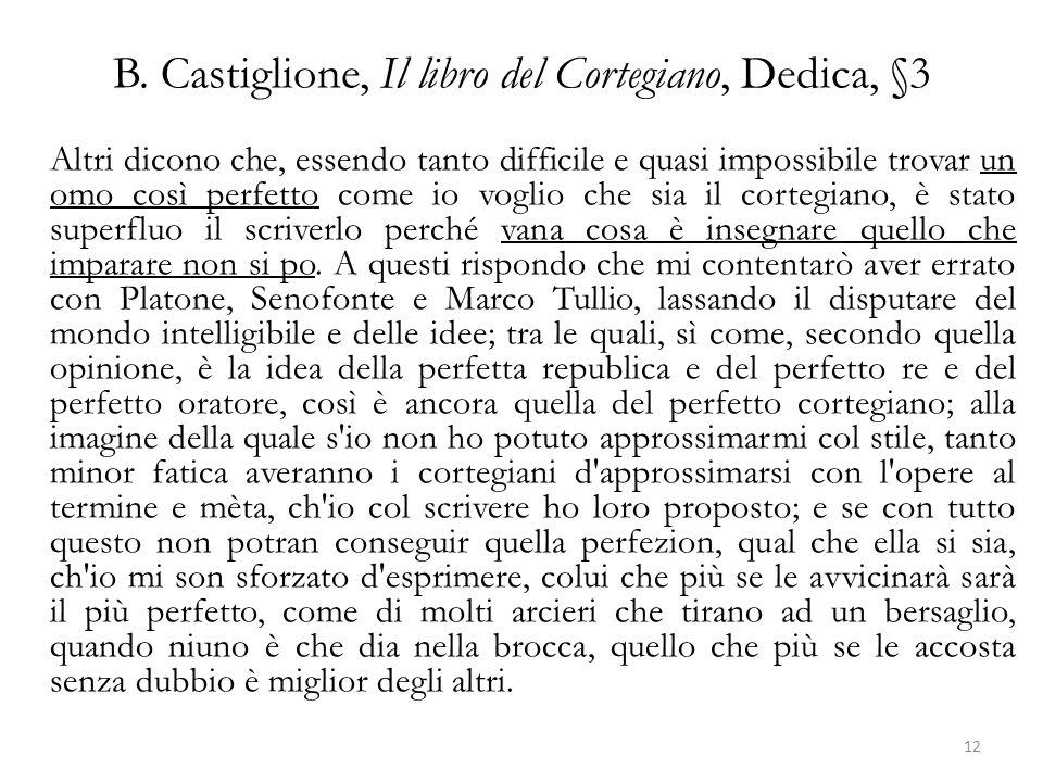 B. Castiglione, Il libro del Cortegiano, Dedica, §3 Altri dicono che, essendo tanto difficile e quasi impossibile trovar un omo così perfetto come io