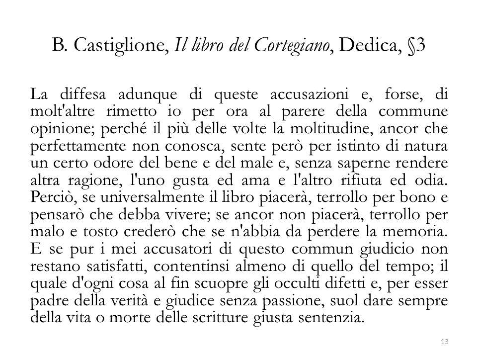 B. Castiglione, Il libro del Cortegiano, Dedica, §3 La diffesa adunque di queste accusazioni e, forse, di molt'altre rimetto io per ora al parere dell