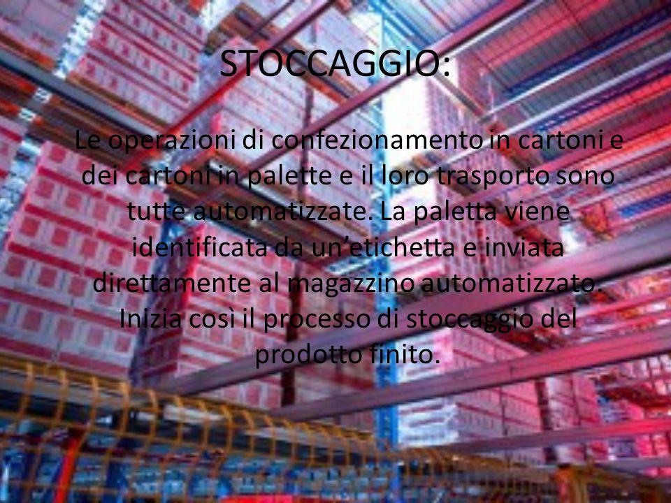 STOCCAGGIO: Le operazioni di confezionamento in cartoni e dei cartoni in palette e il loro trasporto sono tutte automatizzate. La paletta viene identi
