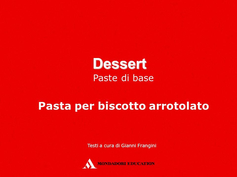 Dessert Paste di base Pasta per biscotto arrotolato Testi a cura di Gianni Frangini