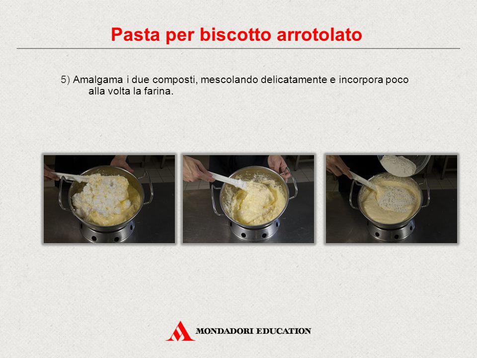 5) Amalgama i due composti, mescolando delicatamente e incorpora poco alla volta la farina.