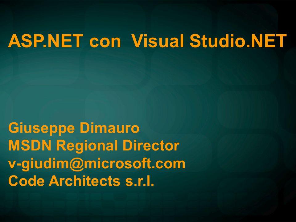 ASP.NET con Visual Studio.NET Giuseppe Dimauro MSDN Regional Director v-giudim@microsoft.com Code Architects s.r.l.