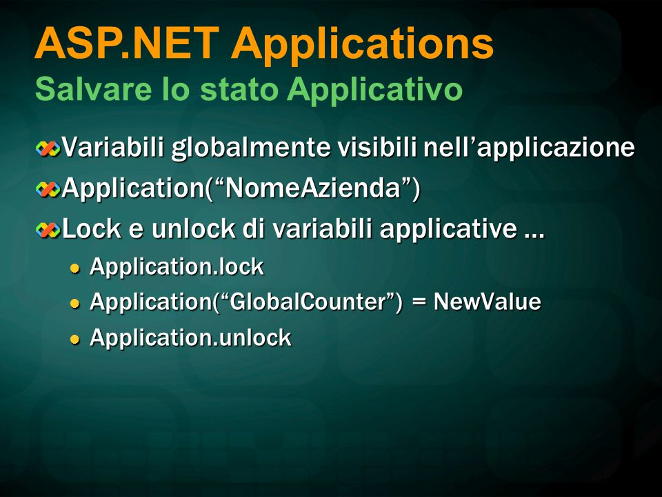 "Variabili globalmente visibili nell'applicazione Application(""NomeAzienda"") Lock e unlock di variabili applicative … Application.lock Application.lock"