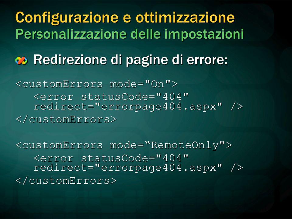 Configurazione e ottimizzazione Personalizzazione delle impostazioni Redirezione di pagine di errore: </customErrors> </customErrors>