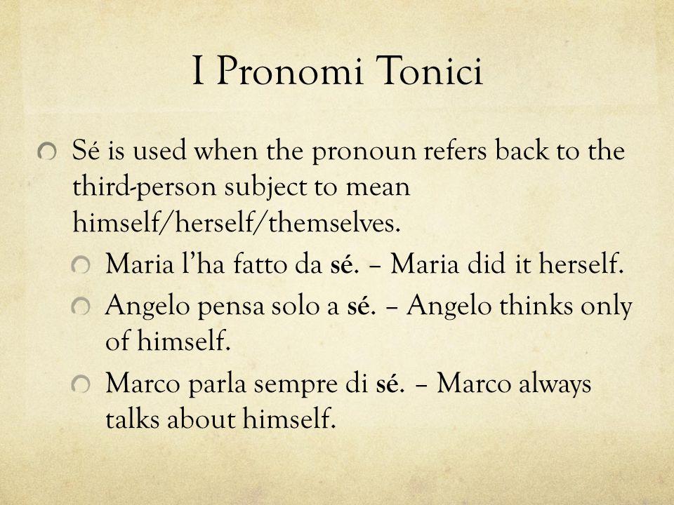 I Pronomi Tonici Used for emphasis Non ti parlo. Non parlo a te.