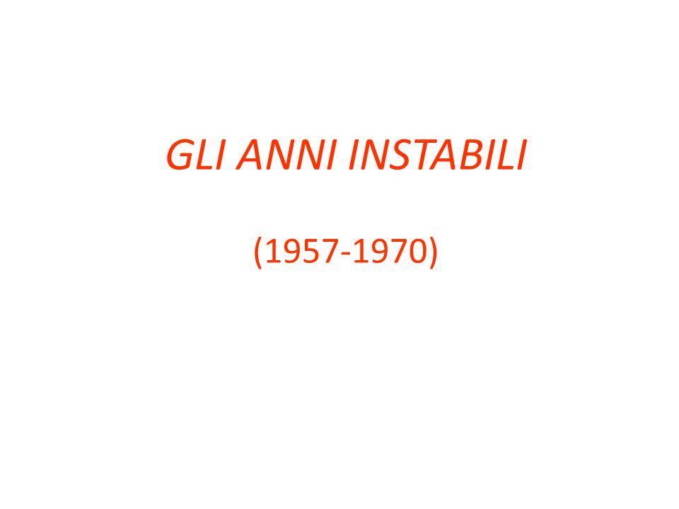 GLI ANNI INSTABILI (1957-1970)