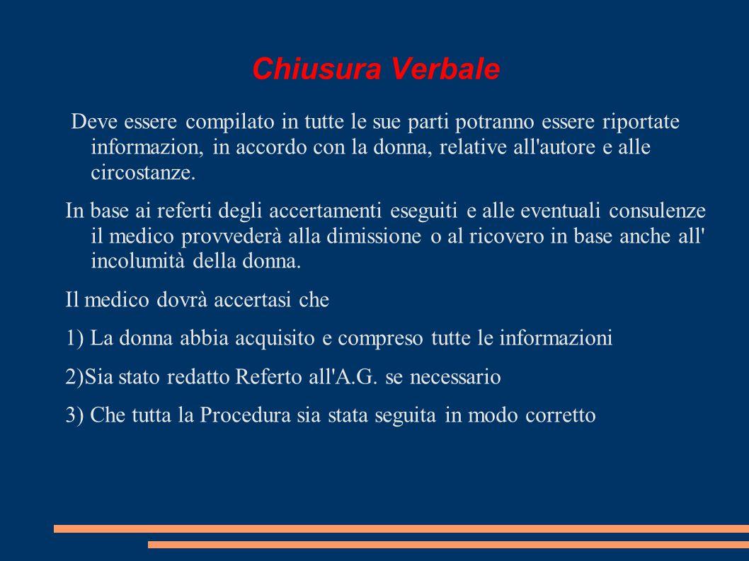 Chiusura Verbale Deve essere compilato in tutte le sue parti potranno essere riportate informazion, in accordo con la donna, relative all autore e alle circostanze.