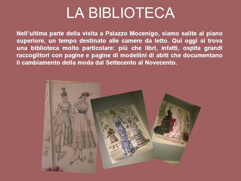 LA BIBLIOTECA Nell'ultima parte della visita a Palazzo Mocenigo, siamo salite al piano superiore, un tempo destinato alle camere da letto.