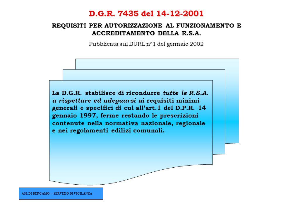 La D.G.R. stabilisce di ricondurre tutte le R.S.A. a rispettare ed adeguarsi ai requisiti minimi generali e specifici di cui all'art.1 del D.P.R. 14 g