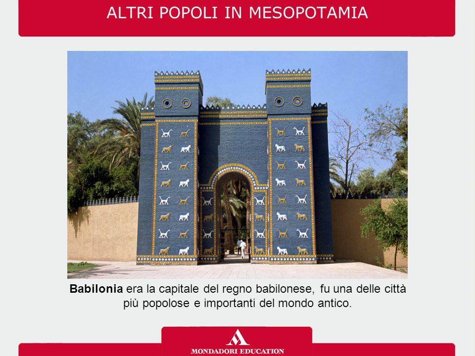 ALTRI POPOLI IN MESOPOTAMIA Babilonia era la capitale del regno babilonese, fu una delle città più popolose e importanti del mondo antico.