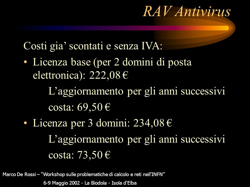 """RAV Antivirus Il software """"scansiona"""" solo le e-mail provenienti o dirette al dominio per il quale si e' acquistata la licenza. Marco De Rossi – """"Work"""