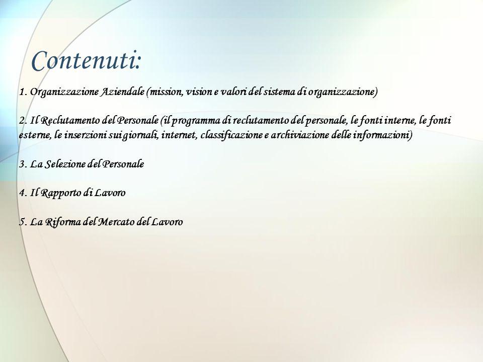 Contenuti: 1. Organizzazione Aziendale (mission, vision e valori del sistema di organizzazione) 2. Il Reclutamento del Personale (il programma di recl