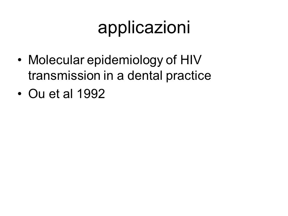applicazioni Molecular epidemiology of HIV transmission in a dental practice Ou et al 1992