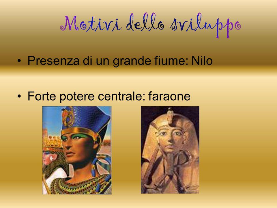 Presenza di un grande fiume: Nilo Forte potere centrale: faraone
