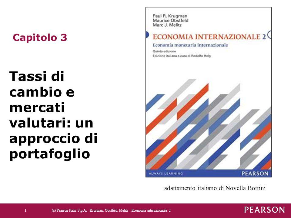 (c) Pearson Italia S.p.A. - Krurman, Obstfeld, Melitz - Economia internazionale 21 Capitolo 3 Tassi di cambio e mercati valutari: un approccio di port