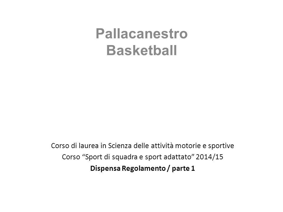 """Corso di laurea in Scienza delle attività motorie e sportive Corso """"Sport di squadra e sport adattato"""" 2014/15 Dispensa Regolamento / parte 1 Pallacan"""
