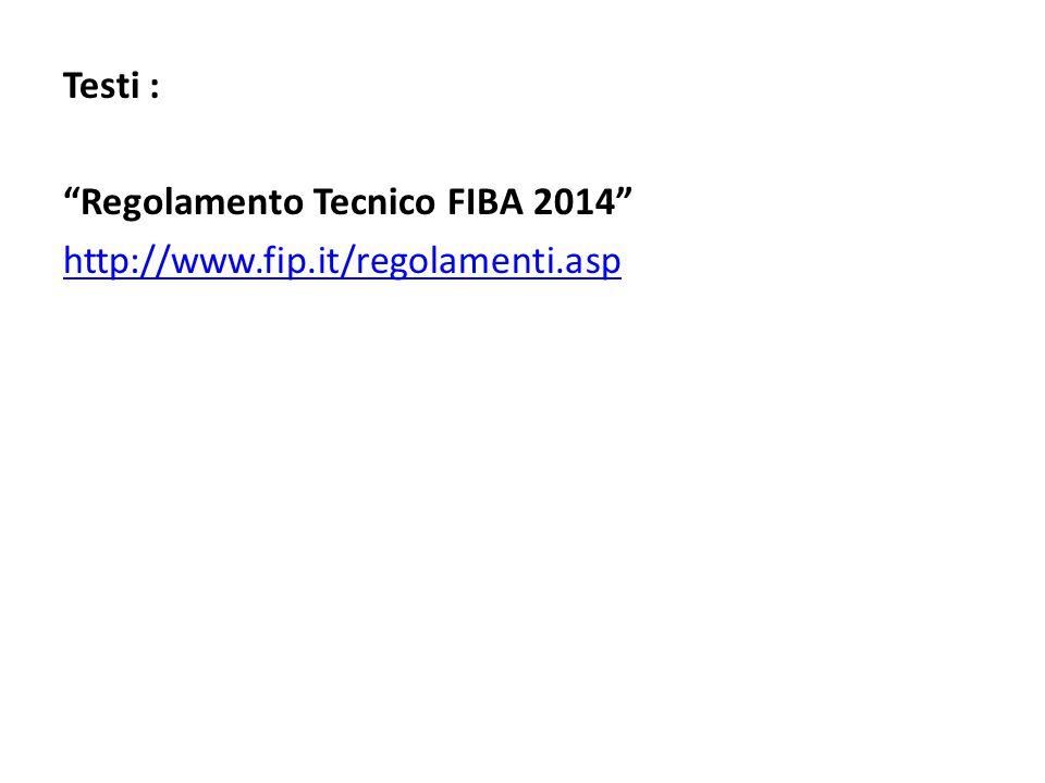 "Testi : ""Regolamento Tecnico FIBA 2014"" http://www.fip.it/regolamenti.asp"
