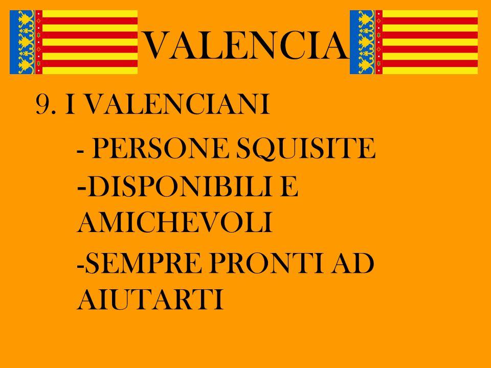 VALENCIA 9. I VALENCIANI - PERSONE SQUISITE - DISPONIBILI E AMICHEVOLI -SEMPRE PRONTI AD AIUTARTI