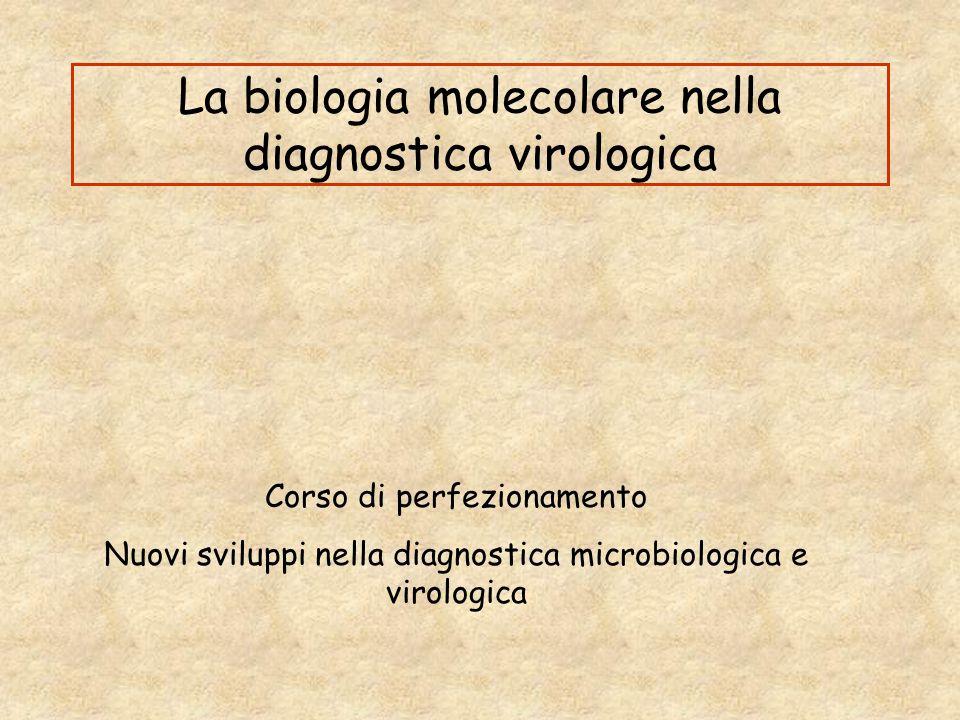 La biologia molecolare nella diagnostica virologica Corso di perfezionamento Nuovi sviluppi nella diagnostica microbiologica e virologica