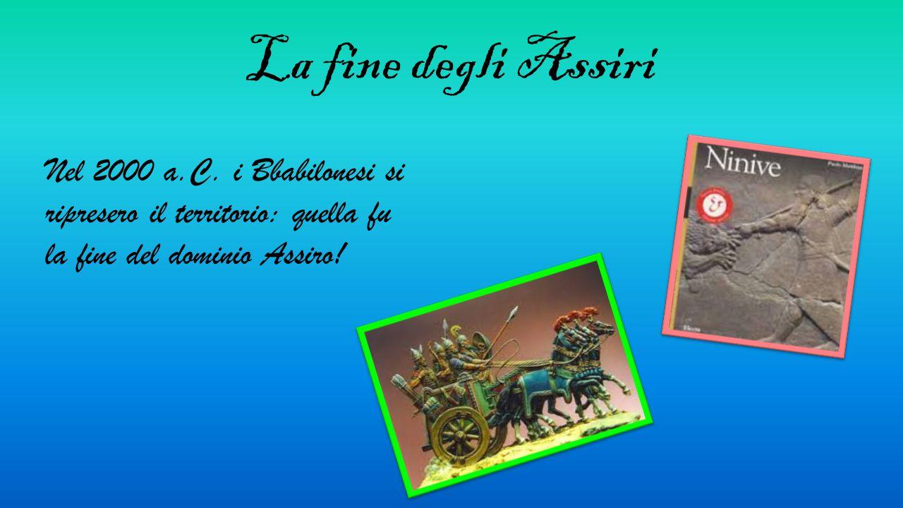 Il baratto Gli Assiri non praticavano il baratto. Prendevano quello che gli serviva dai popoli conquistati.