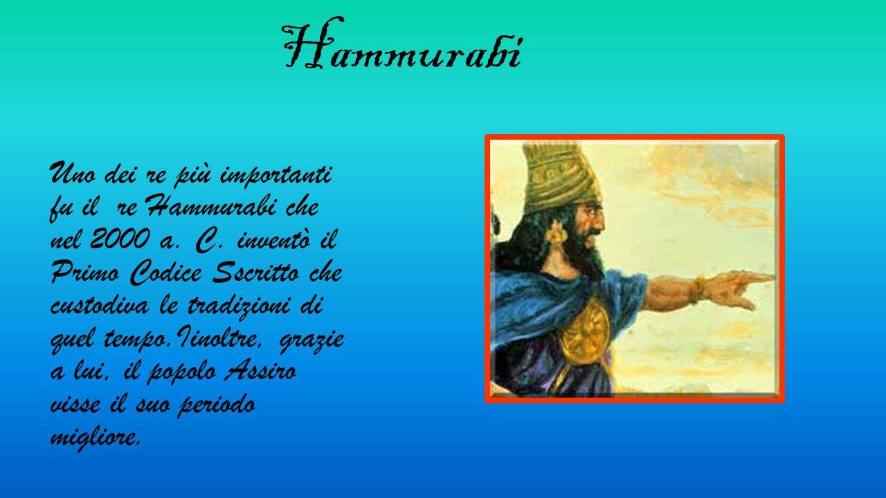Hammurabi Uno dei re più importanti fu il re Hammurabi che nel 2000 a.