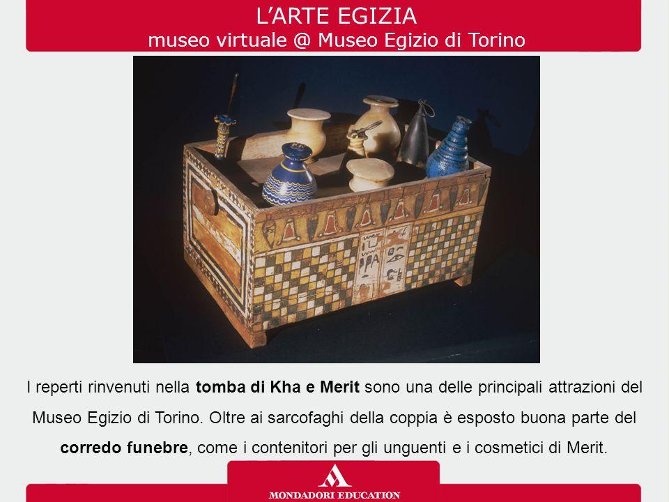 L'ARTE EGIZIA museo virtuale @ Museo Egizio di Torino I reperti rinvenuti nella tomba di Kha e Merit sono una delle principali attrazioni del Museo Egizio di Torino.