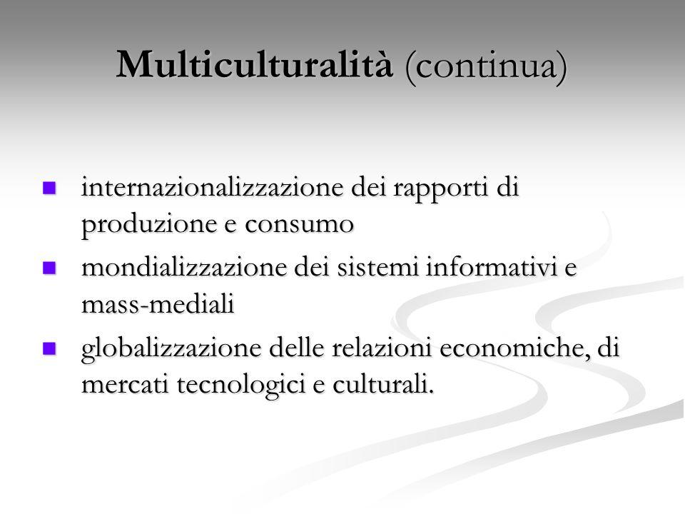 Multiculturalità (continua) internazionalizzazione dei rapporti di produzione e consumo internazionalizzazione dei rapporti di produzione e consumo mo