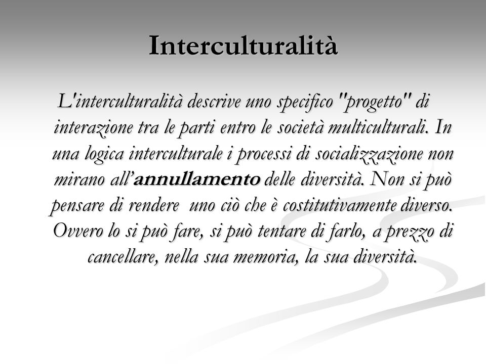 Interculturalità L'interculturalità descrive uno specifico