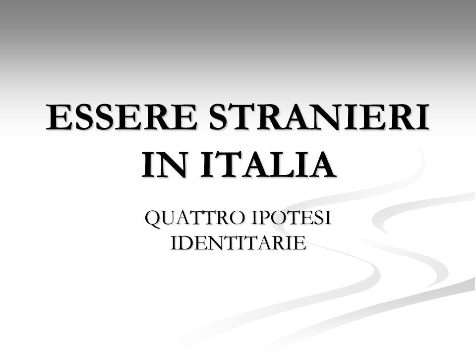 ESSERE STRANIERI IN ITALIA QUATTRO IPOTESI IDENTITARIE