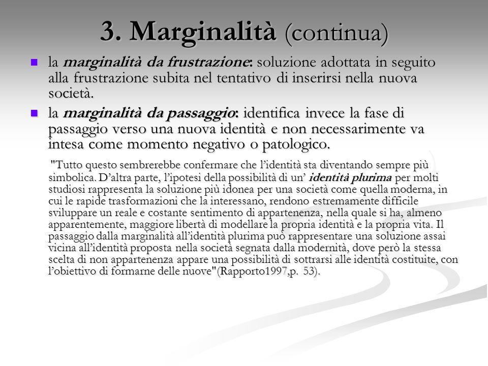 3. Marginalità (continua) la marginalità da frustrazione: soluzione adottata in seguito alla frustrazione subita nel tentativo di inserirsi nella nuov