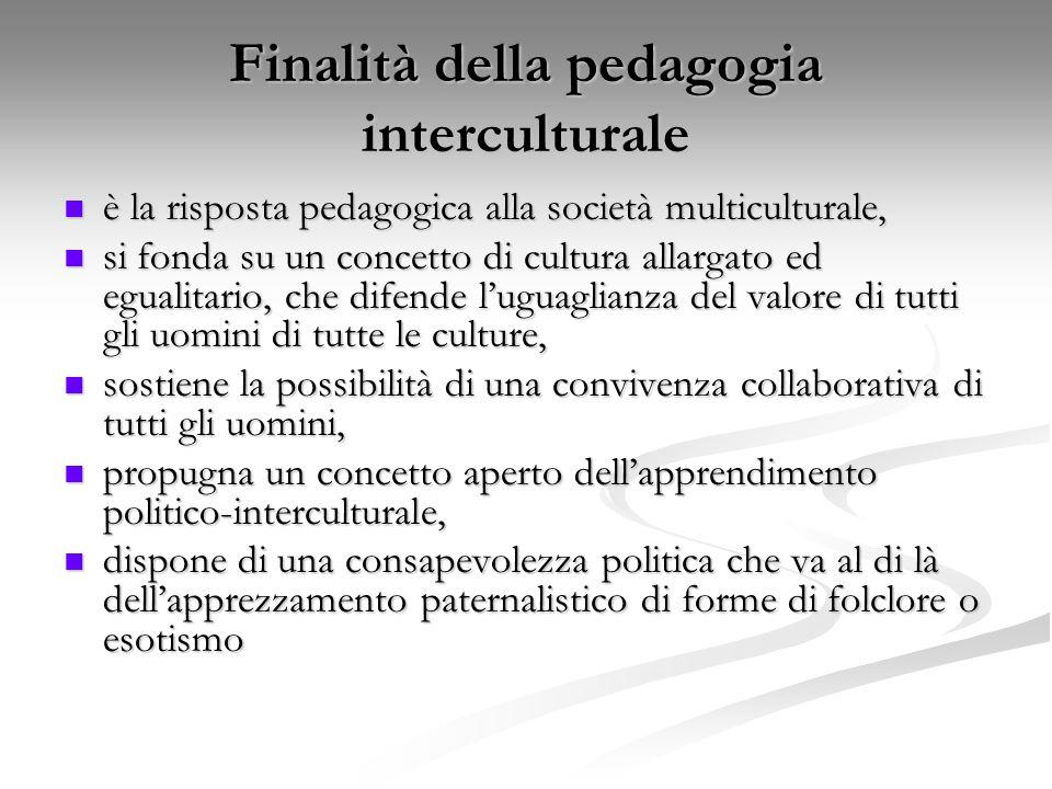è la risposta pedagogica alla società multiculturale, è la risposta pedagogica alla società multiculturale, si fonda su un concetto di cultura allarga