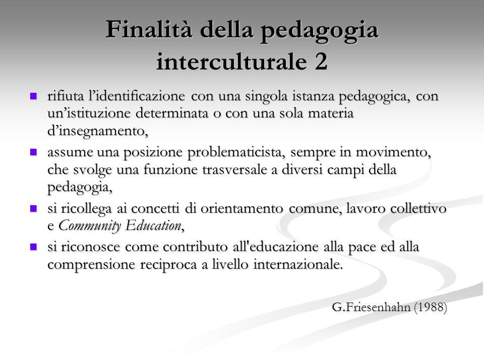 Finalità della pedagogia interculturale 2 rifiuta l'identificazione con una singola istanza pedagogica, con un'istituzione determinata o con una sola