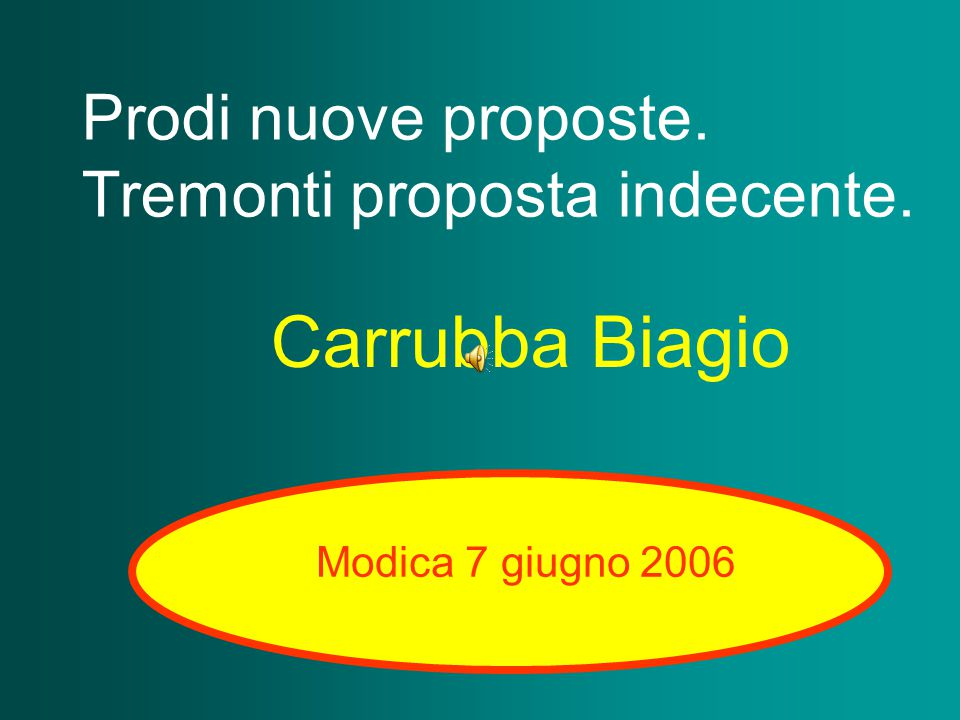 Prodi nuove proposte. Tremonti proposta indecente. Carrubba Biagio Modica 7 giugno 2006